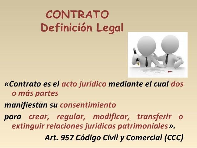 CONTRATO Definición Legal «Contrato es el acto jurídico mediante el cual dos o más partes manifiestan su consentimiento pa...