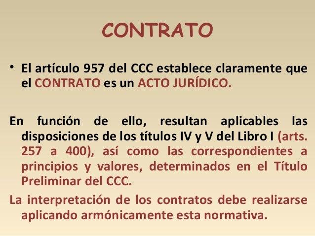 CONTRATO • El artículo 957 del CCC establece claramente que el CONTRATO es un ACTO JURÍDICO. En función de ello, resultan ...