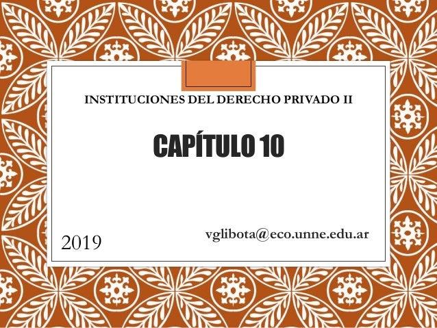 CAPÍTULO10 INSTITUCIONES DEL DERECHO PRIVADO II 2019 vglibota@eco.unne.edu.ar
