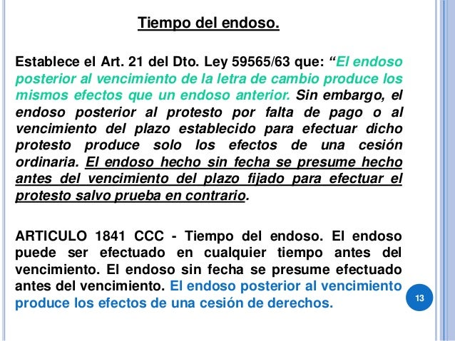 """Tiempo del endoso. Establece el Art. 21 del Dto. Ley 59565/63 que: """"El endoso posterior al vencimiento de la letra de camb..."""