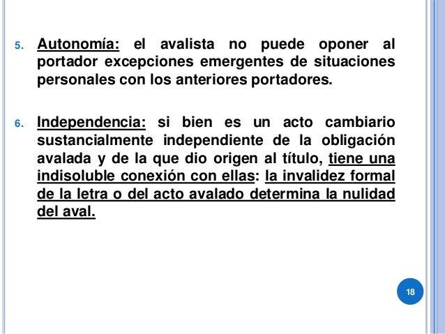 5. Autonomía: el avalista no puede oponer al portador excepciones emergentes de situaciones personales con los anteriores ...