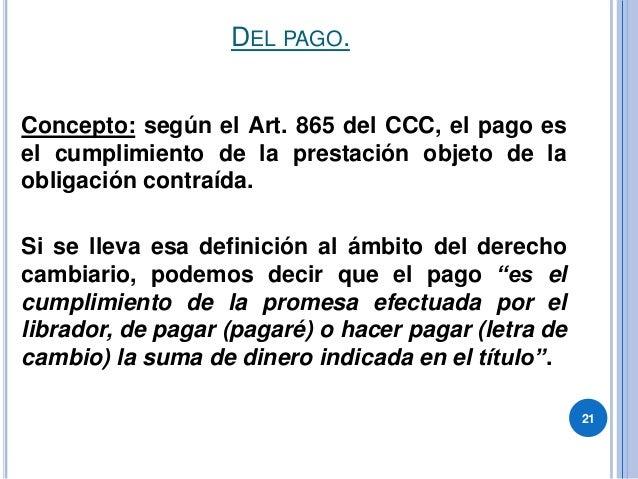 DEL PAGO. 21 Concepto: según el Art. 865 del CCC, el pago es el cumplimiento de la prestación objeto de la obligación cont...