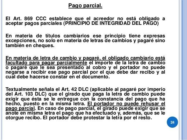 Pago parcial. El Art. 869 CCC establece que el acreedor no está obligado a aceptar pagos parciales (PRINCIPIO DE INTEGRIDA...