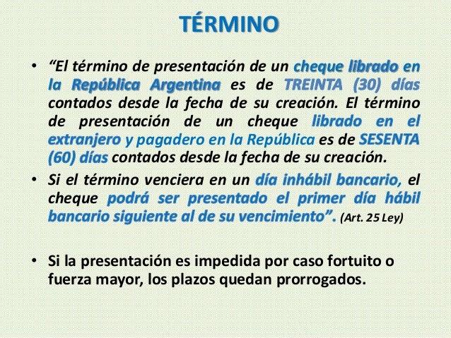 """TÉRMINO • """"El término de presentación de un cheque en la es de contados desde la fecha de su creación. El término de prese..."""