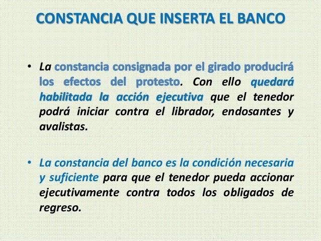 CONSTANCIA QUE INSERTA EL BANCO • La . Con ello quedará habilitada la acción ejecutiva que el tenedor podrá iniciar contra...
