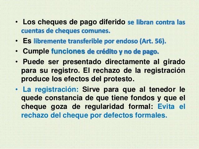 • Los cheques de pago diferido • Es • Cumple funciones • Puede ser presentado directamente al girado para su registro. El ...