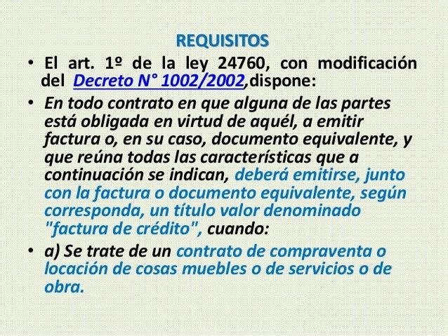 REQUISITOS • El art. 1º de la ley 24760, con modificación del Decreto N° 1002/2002,dispone: • En todo contrato en que algu...