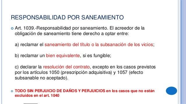 GARANTÍAS COMPRENDIDAS 28 ARTÍCULO 1034.- Garantías comprendidas en la obligación de saneamiento. El obligado al saneami...