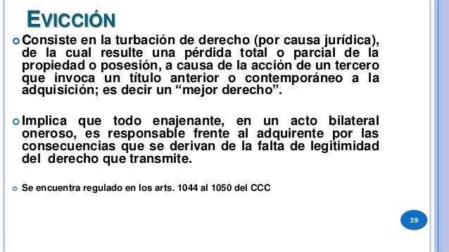 CONTENIDO DE LA RESPONSABILIDAD POR EVICCIÓN  ARTICULO 1044.- La responsabilidad por evicción asegura la existencia y la ...