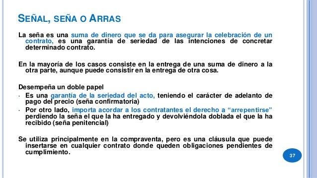 SEÑAL, SEÑA O ARRAS. DISPOSICIONES GENERALES ARTÍCULO 1059.- La entrega de señal o arras se interpreta como confirmatoria...