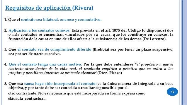 Requisitos de aplicación 6. Que se frustre dicho fin. Es decir que se malogre el fin del contrato. Frustración es el supue...