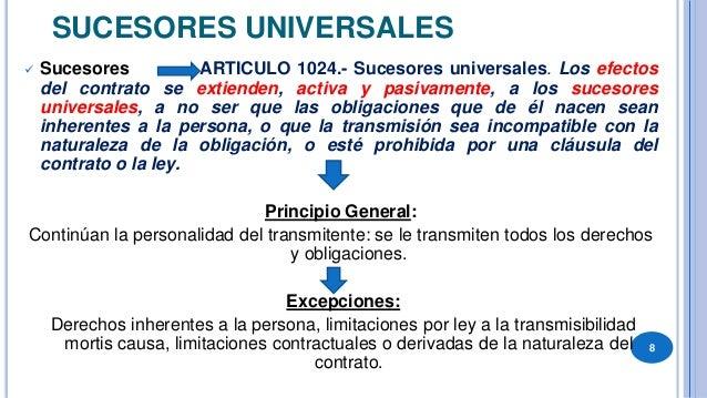 EJEMPLOS DE SUCESORES UNIVERSALES • Por Acto entre vivos: • transferencia de fondo de comercio (art. 1° de la Ley 11.867),...