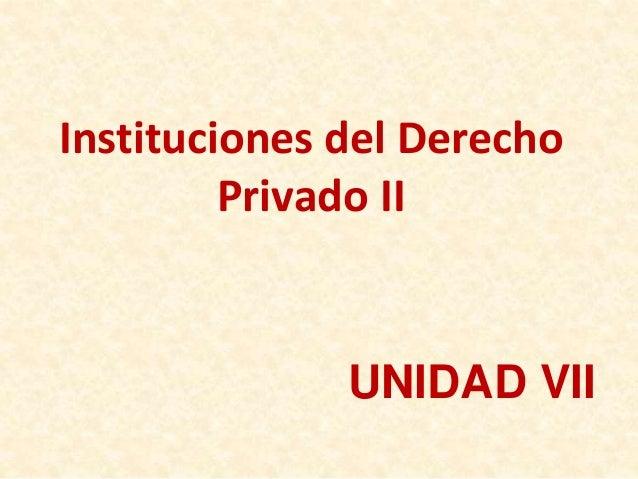 Instituciones del Derecho Privado II UNIDAD VII