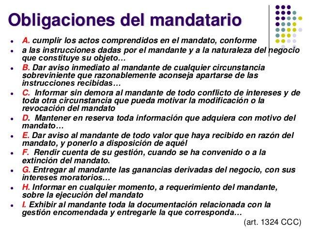 Obligaciones del mandatario ● A. cumplir los actos comprendidos en el mandato, conforme ● a las instrucciones dadas por el...