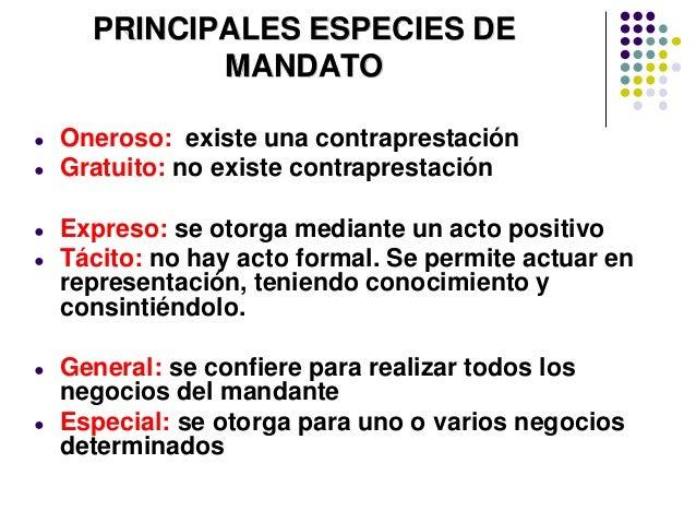 PRINCIPALES ESPECIES DE MANDATO ● Oneroso: existe una contraprestación ● Gratuito: no existe contraprestación ● Expreso: s...