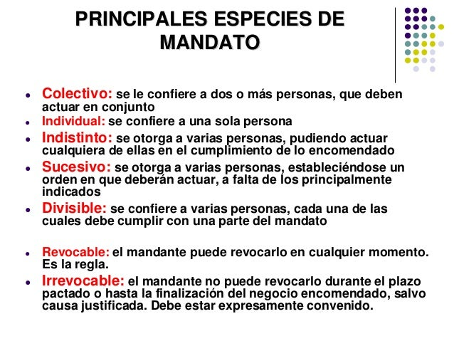PRINCIPALES ESPECIES DE MANDATO ● Colectivo: se le confiere a dos o más personas, que deben actuar en conjunto ● Individua...