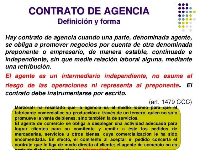CONTRATO DE AGENCIA Definición y forma Hay contrato de agencia cuando una parte, denominada agente, se obliga a promover n...
