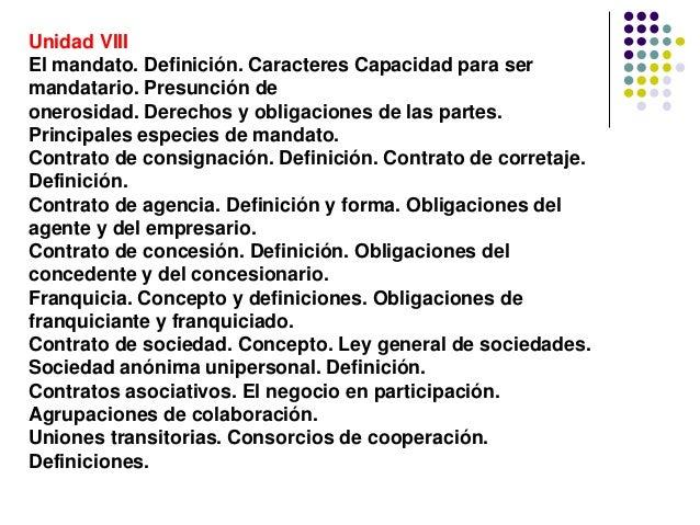 Unidad VIII El mandato. Definición. Caracteres Capacidad para ser mandatario. Presunción de onerosidad. Derechos y obligac...