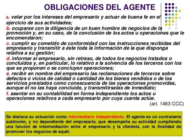 OBLIGACIONES DEL AGENTE a. velar por los intereses del empresario y actuar de buena fe en el ejercicio de sus actividades;...