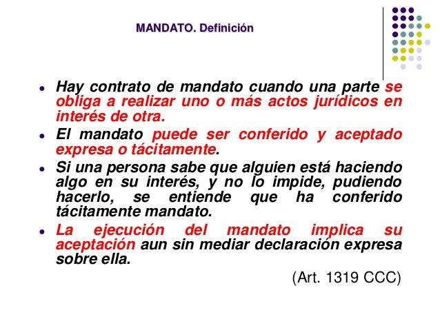 MANDATO. Definición ● Hay contrato de mandato cuando una parte se obliga a realizar uno o más actos jurídicos en interés d...