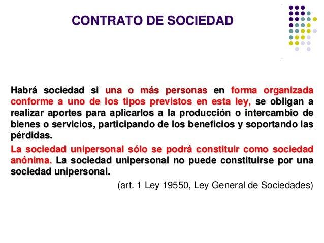 CONTRATO DE SOCIEDAD Habrá sociedad si una o más personas en forma organizada conforme a uno de los tipos previstos en est...
