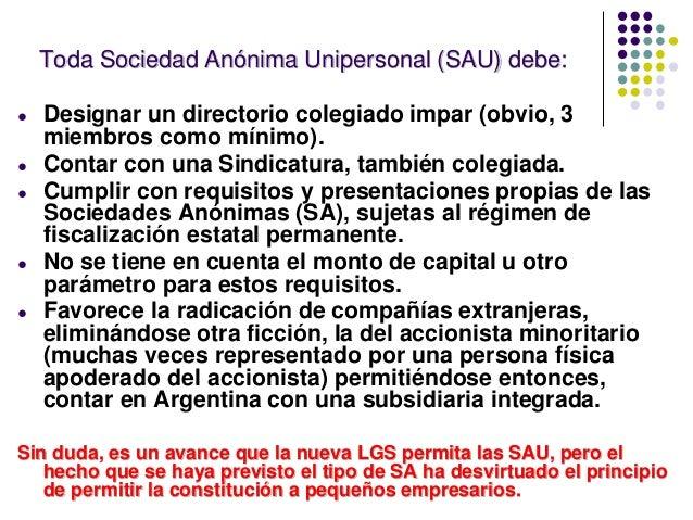 Toda Sociedad Anónima Unipersonal (SAU) debe: ● Designar un directorio colegiado impar (obvio, 3 miembros como mínimo). ● ...