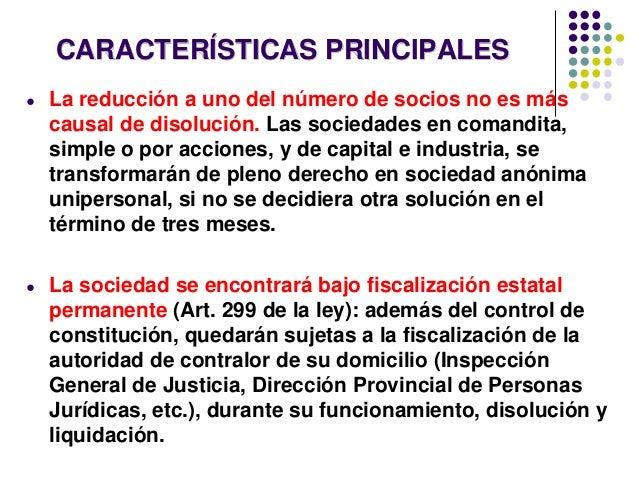 CARACTERÍSTICAS PRINCIPALES ● La reducción a uno del número de socios no es más causal de disolución. Las sociedades en co...