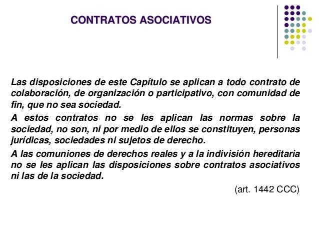 CONTRATOS ASOCIATIVOS Las disposiciones de este Capítulo se aplican a todo contrato de colaboración, de organización o par...