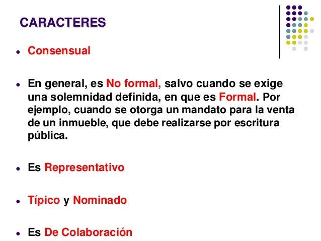 CARACTERES ● Consensual ● En general, es No formal, salvo cuando se exige una solemnidad definida, en que es Formal. Por e...