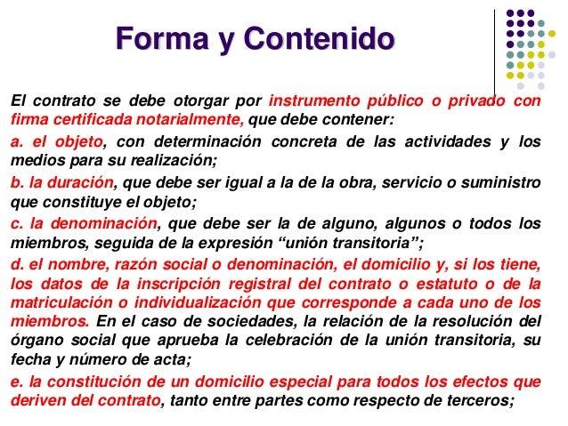 Forma y Contenido El contrato se debe otorgar por instrumento público o privado con firma certificada notarialmente, que d...