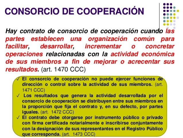 CONSORCIO DE COOPERACIÓN Hay contrato de consorcio de cooperación cuando las partes establecen una organización común para...