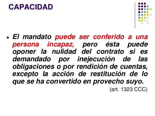 CAPACIDAD ● El mandato puede ser conferido a una persona incapaz, pero ésta puede oponer la nulidad del contrato si es dem...