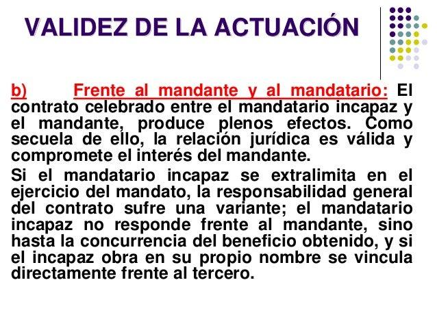 VALIDEZ DE LA ACTUACIÓN b) Frente al mandante y al mandatario: El contrato celebrado entre el mandatario incapaz y el mand...