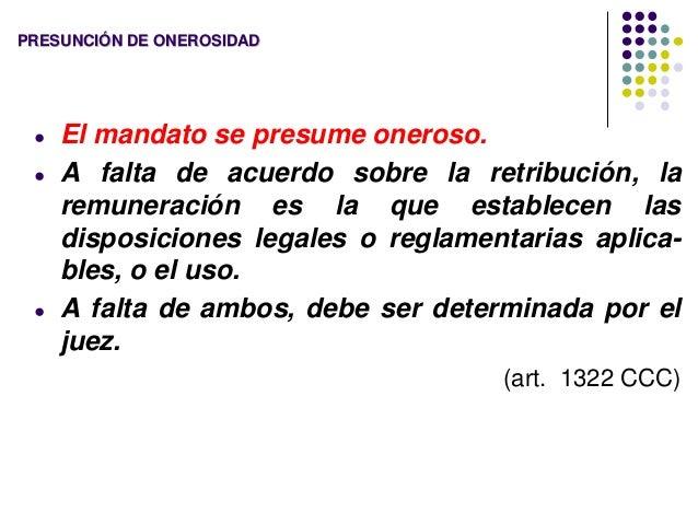 PRESUNCIÓN DE ONEROSIDAD ● El mandato se presume oneroso. ● A falta de acuerdo sobre la retribución, la remuneración es la...