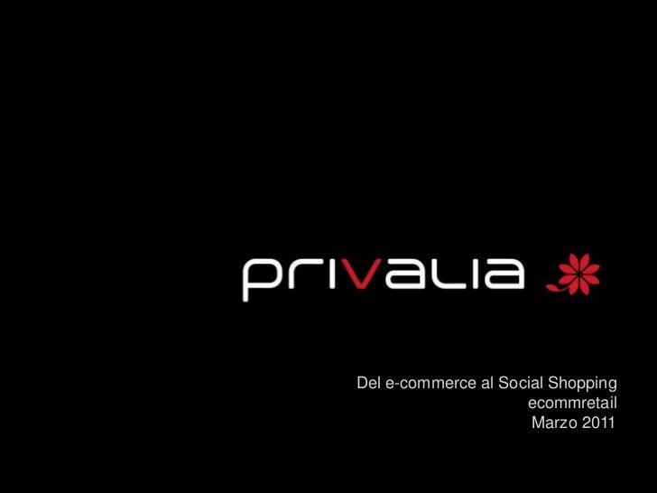 Del e-commerce al Social Shopping<br />ecommretail<br />Marzo 2011<br />