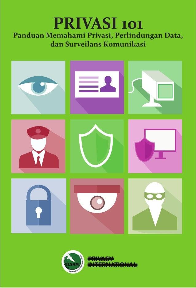 PRIVASI 101 Panduan Memahami Privasi, Perlindungan Data, dan Surveilans Komunikasi Lembaga Studi dan Advokasi Masyarakat(E...