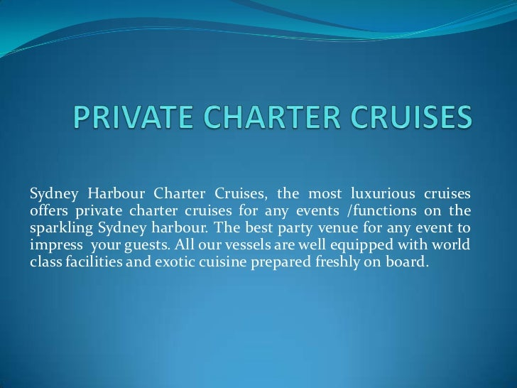 Sydney Harbour Charter Cruises, the most luxurious cruises offers private charter cruises for any events /functions on the...