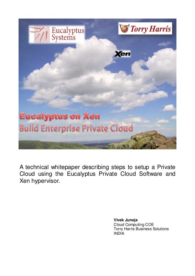 A technical whitepaper describing steps to setup a Private Cloud using the Eucalyptus Private Cloud Software and Xen hyper...