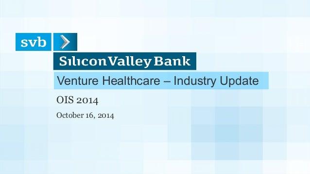 Venture Healthcare – Industry Update OIS 2014 October 16, 2014
