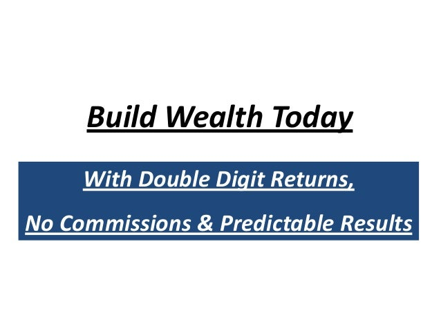 Build Wealth Today With Double Digit Returns, No Commissions & Predictable Results
