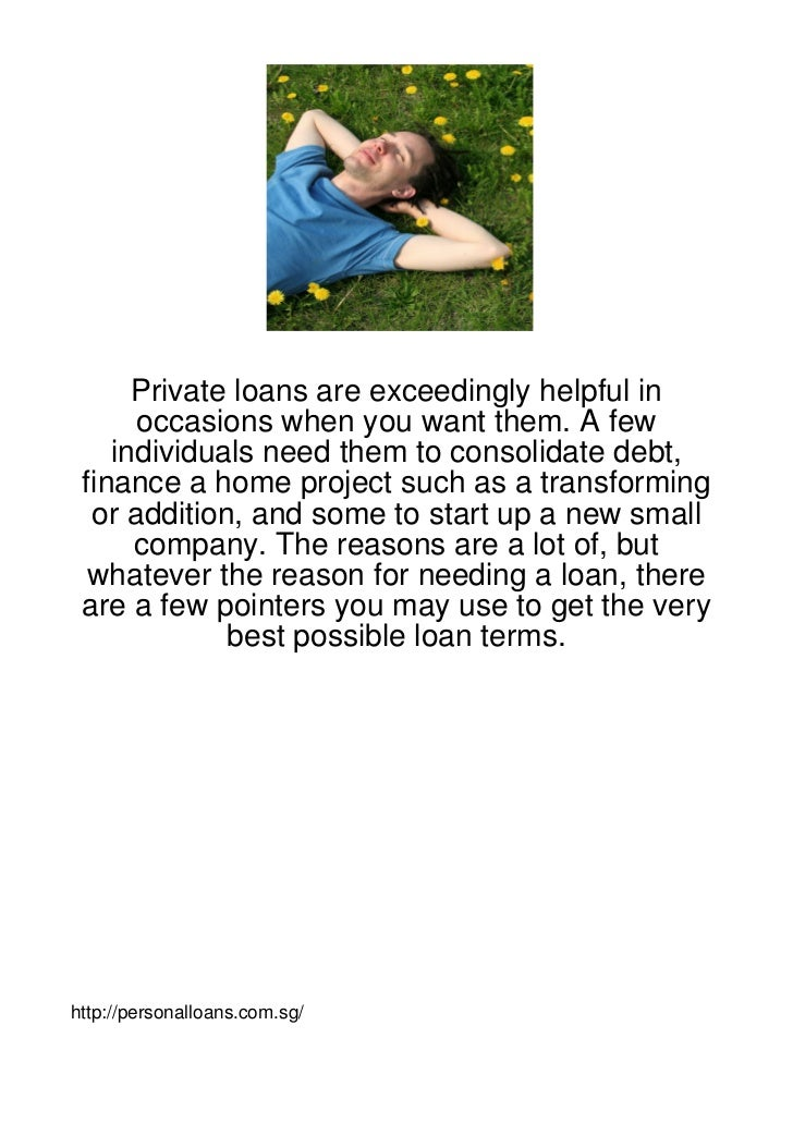 Private loans are exceedingly helpful in      occasions when you want them. A few    individuals need them to consolidate ...