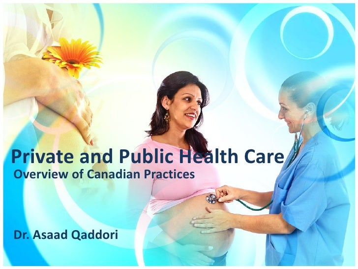 Private and Public Health CareOverview of Canadian PracticesDr. Asaad Qaddori