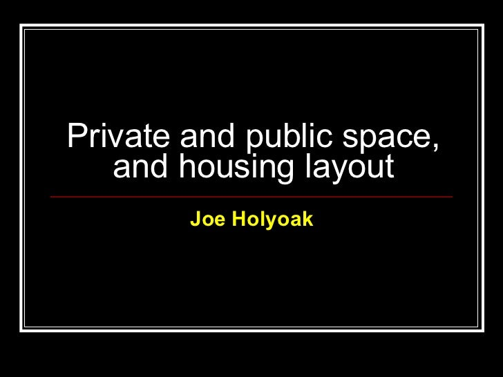Private and public space, and housing layout Joe   Holyoak