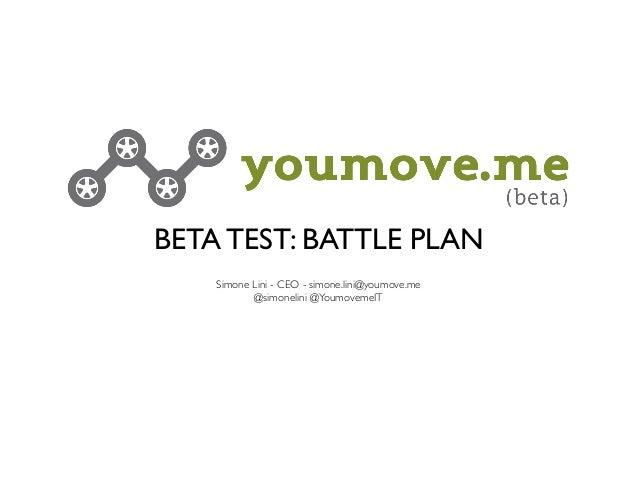 BETA TEST: BATTLE PLAN    Simone Lini - CEO - simone.lini@youmove.me           @simonelini @YoumovemeIT