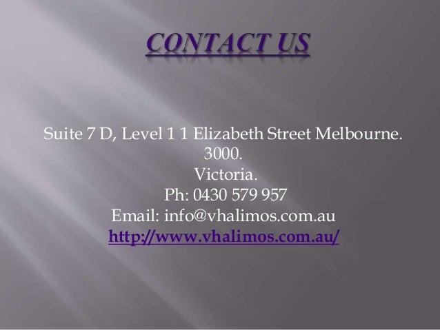 Suite 7 D, Level 1 1 Elizabeth Street Melbourne. 3000. Victoria. Ph: 0430 579 957 Email: info@vhalimos.com.au http://www.v...