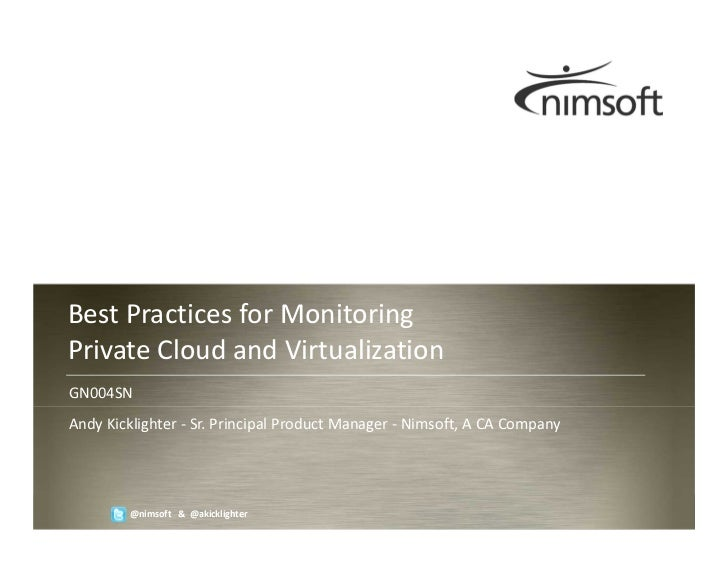 Best Practices for MonitoringPrivate Cloud and VirtualizationGN004SNAndy Kicklighter - Sr. Principal Product Manager - Nim...