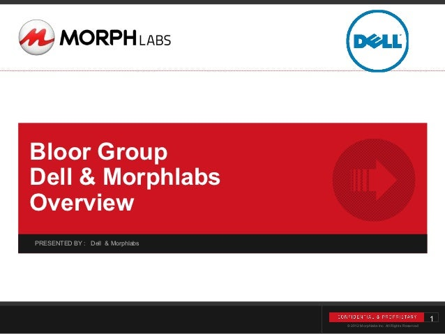 Bloor GroupDell & MorphlabsOverviewPRESENTED BY : Dell & Morphlabs                 1                Revolutionary Cloud So...