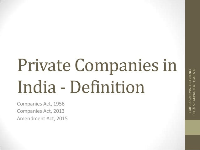 Private Companies in India - Definition Companies Act, 1956 Companies Act, 2013 Amendment Act, 2015 FOREDUCATIONAL/REFEREN...