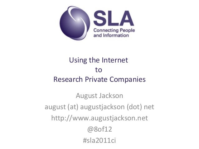 Using the Internet to Research Private Companies August Jackson august (at) augustjackson (dot) net http://www.augustjacks...