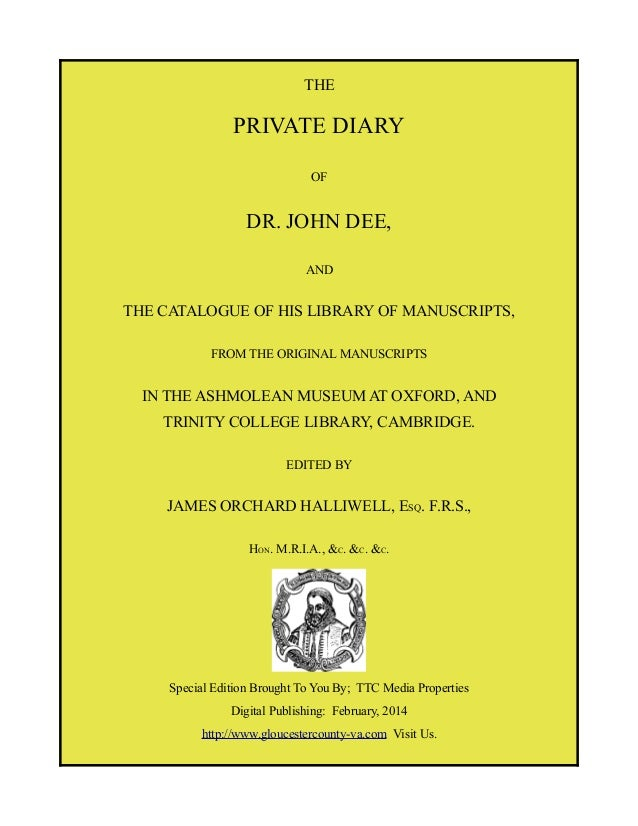 THE  PRIVATE DIARY OF  DR. JOHN DEE, AND  THE CATALOGUE OF HIS LIBRARY OF MANUSCRIPTS, FROM THE ORIGINAL MANUSCRIPTS  IN T...